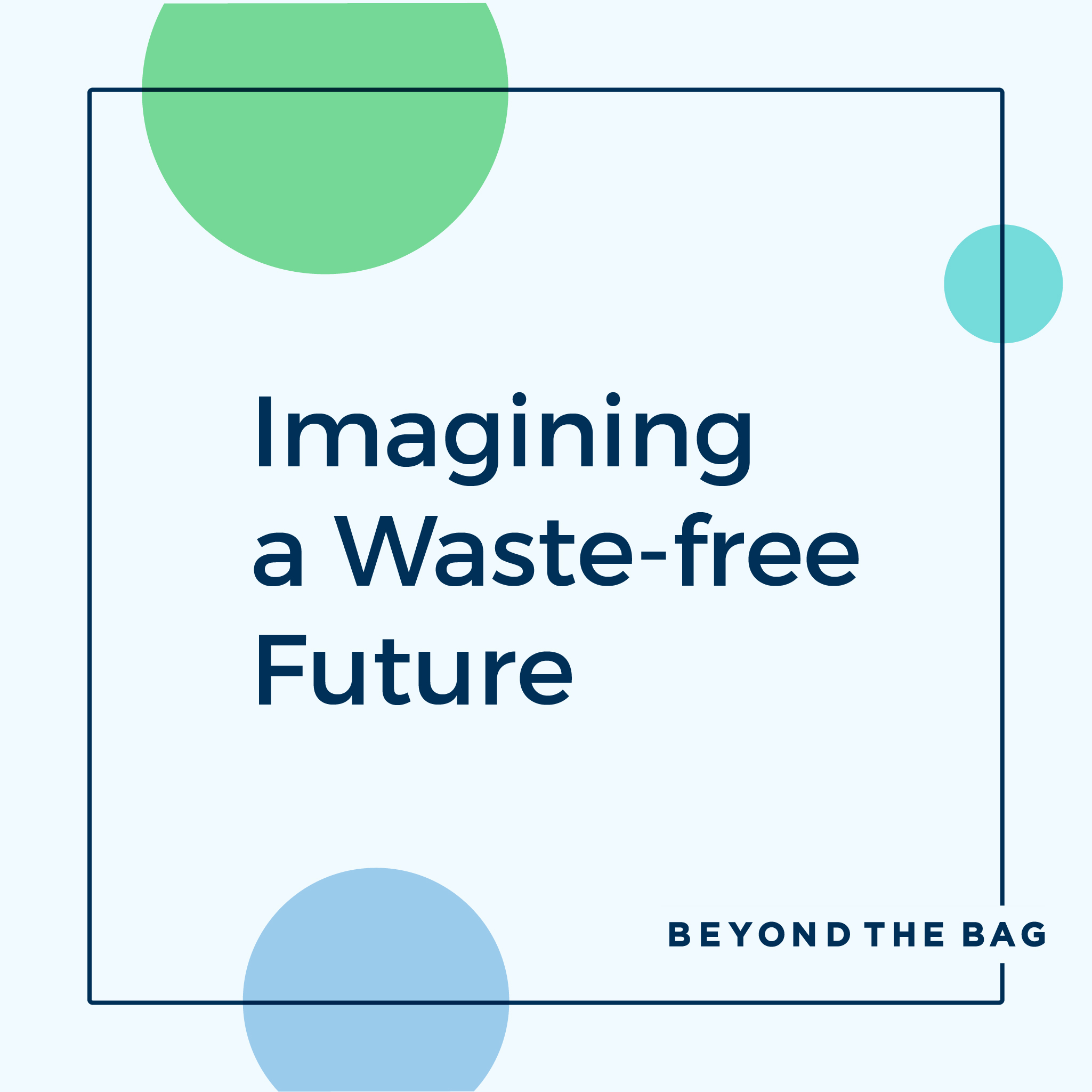 Imagine a waste-free future... Beyond the Bag