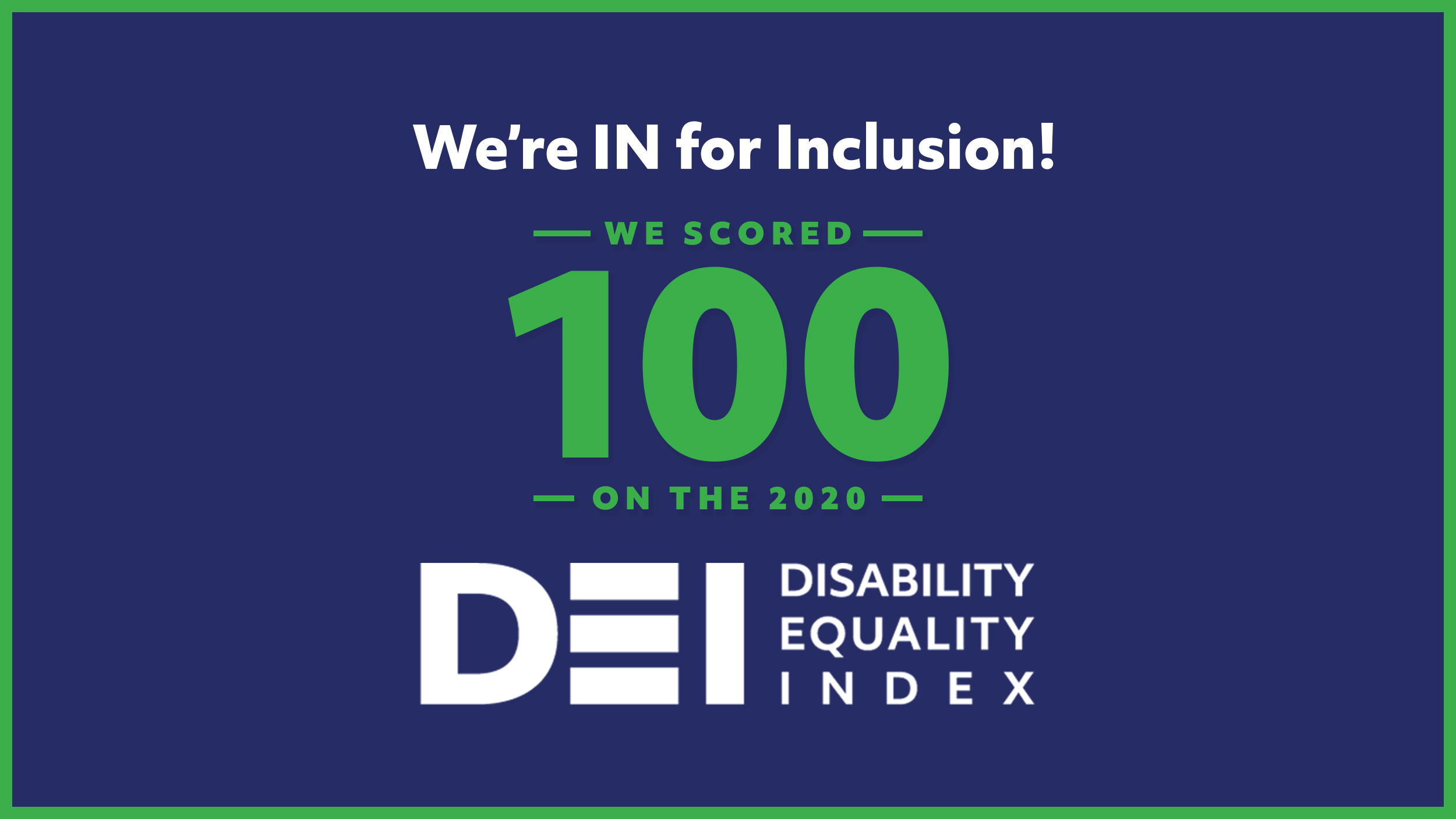 "A graphic containing stylized text reading: We're IN for inclusion! We scored ""100"" on the 2020 Disability Equality Index (DEI)."